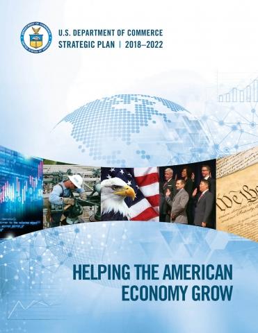 U.S. Department of Commerce Strategic Plan | 2018-2022 | Helping the American Economy Grow